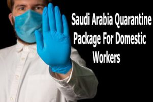 Saudi Arabia Quarantine Package For Domestic Workers