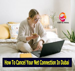 How To Cancel Your Net Connection In Dubai