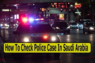 How To Check Police Case In Saudi Arabia
